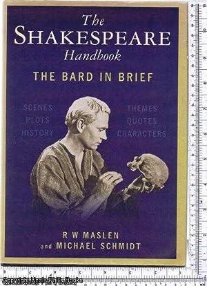 The Shakespeare Handbook: The Bard in Brief: Maslen, R W,