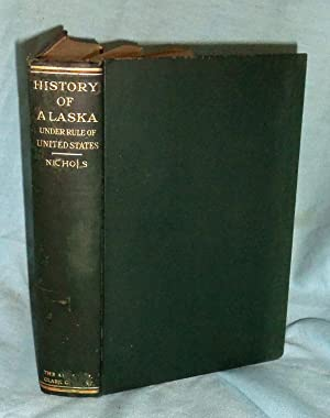 Alaska, A History of its Administration, Exploitation and Industrial Development During Its First...