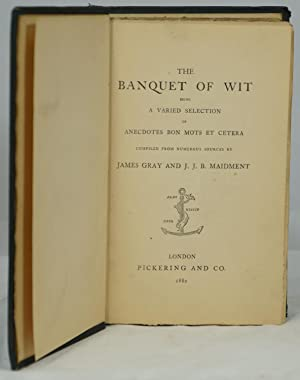 The Banquet of Wit Being a Varied Selection of Anecdotes Bon Mots Et Cetera Compiled from Numerou...