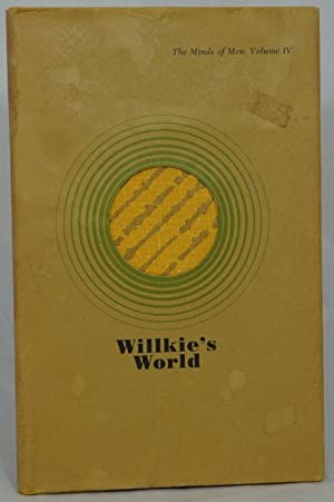Willkie's World (The Minds of Men: Volume IV)