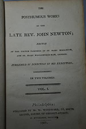 The Posthumous Works of the Late Rev. John Newton; Rector of the United Parishes of St. Mary Wool...