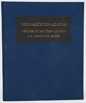 With Malice Toward Some: Foriegn Service Memoirs of Matthew Looram, U.S. Ambassador, Retired