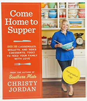 Come Home to Supper: Over 200 Satisfying Casseroles, Skillets, and Sides (Desserts, Too!) to Feed...