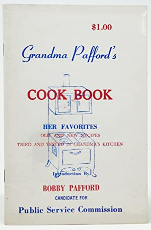 Grandma Pafford's Cook Book: Her Favorites, Old and New Recipes, Tried and Tested in Grandma's Ki...