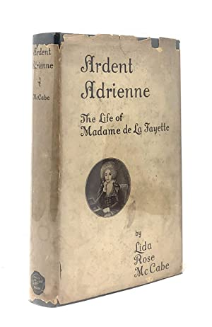 Ardent Adrienne: The Life of Madame de La Fayette