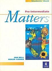 Pre-Intermediate Matters Students' Book: Roger Gower Jan