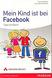 Mein Kind ist bei Facebook: Jöran Muuß-Merholz Thomas Pfeiffer