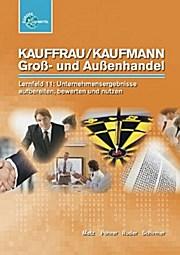 Kauffrau/Kaufmann im Groß- und Außenhandel: Lernfeld 11: Brigitte Von Metz, Renate...