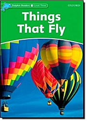 Oxford Dolphin Readers. Things That Fly: Richard Northcott