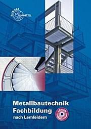 Metallbautechnik Fachbildung nach Lernfeldern mit CD-ROM: Gerhard Lämmlin