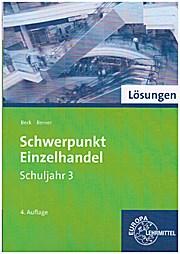 Lösungen Schwerpunkt Einzelhandel Schuljahr 3: Joachim;Berner Beck