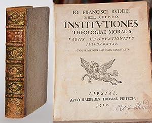 Institutiones theologiae moralis. Variis observationibus. Illustratae.: Buddeus, Johann Franz