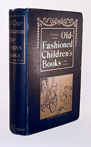 Stories from Old-Fashioned Children's Books. Brought together and Introduced to the Reader by ...