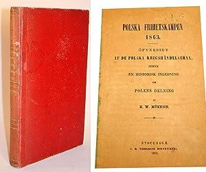 Polska frihetskampen 1863. Öfversigt af de polska krigshändelserna, jemte en historisk ...