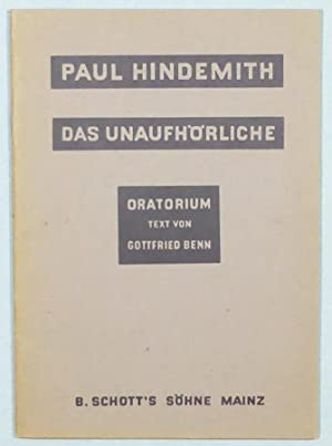 Das Unaufhörliche. Oratorium in drei Teilen nach einem Text von Gottfried Benn für Soli, ...