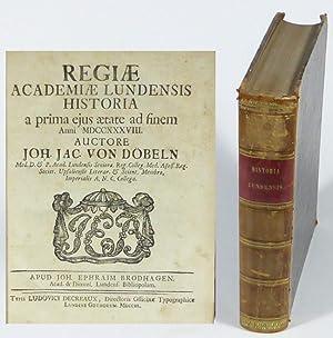 Regiae academiae Lundensis historia a prima ejus aetate ad finem anni MDCCXXXVIII & Regiae ...
