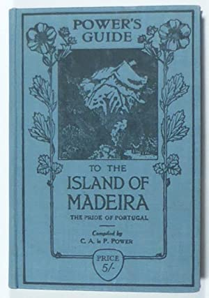 Power's Guide to the Island of Madeira: Power, C. A.
