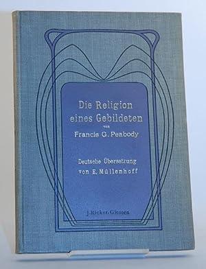 Die Religion eines Gebildeten. Autorisierte Übersetzung von E. Müllenhoff.: Peabody, ...