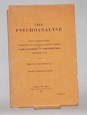 Über Psychoanalyse. Fünf Vorlesungen gehalten zur 20jährigen Gründungsfeier der...