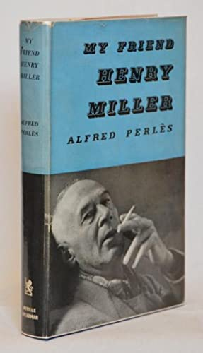 My Friend Henry Miller. An Intimate Biography. With a Preface by Henry Miller.: Miller] Perlès, ...