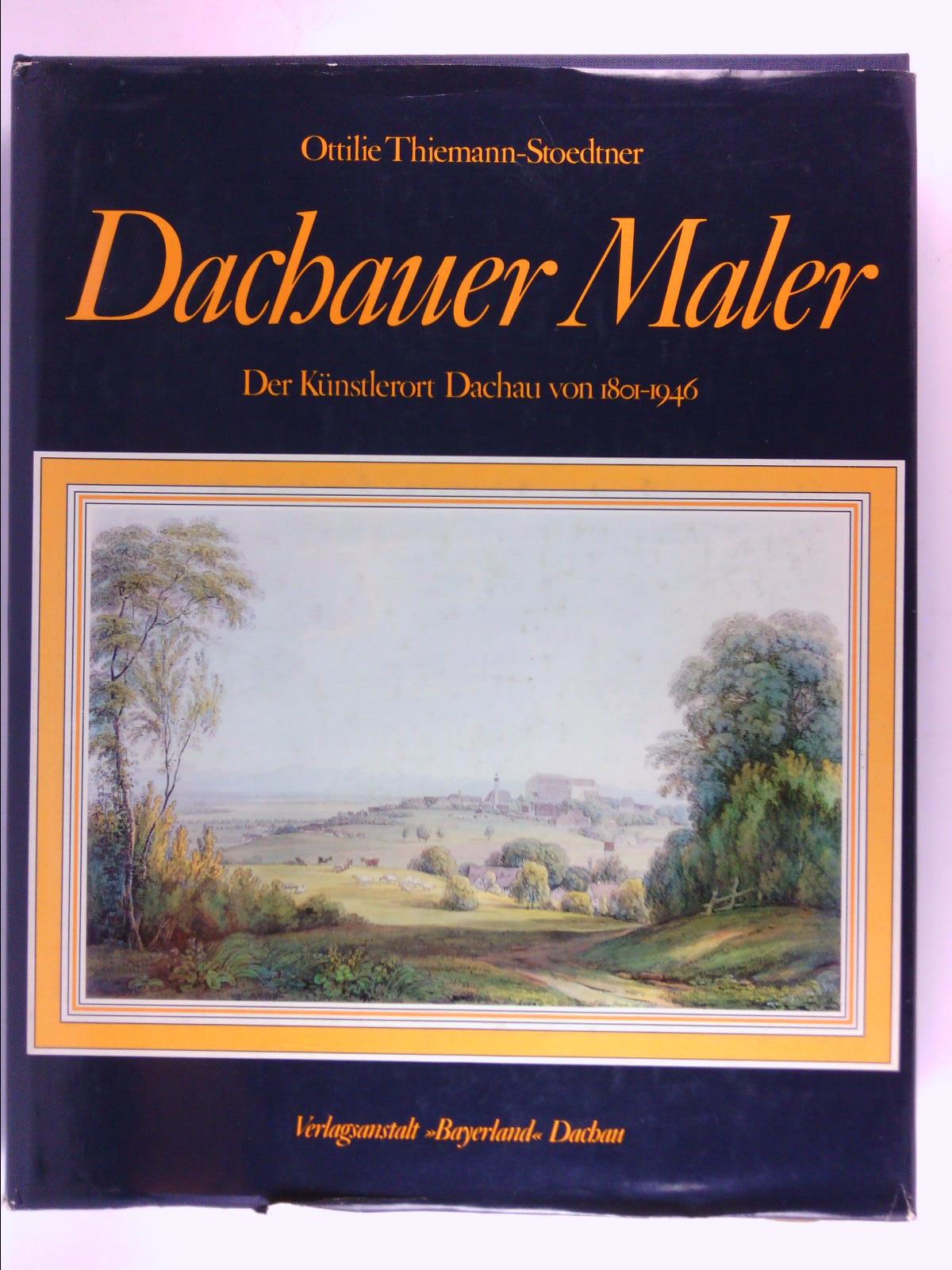 Dachauer Maler. Der Künstlerort Dachau von 1801: Thiemann-Stoedtner, Ottilie und