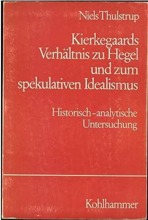 Kierkegaards Verhältnis zu Hegel und zum spekulativen: Thulstrup, Niels: