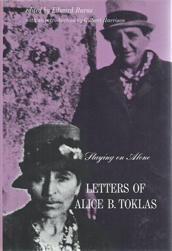 Staying on Alone - the letters of Alice B. Toklas - Toklas, Alice B. (edited by Edward Burns)
