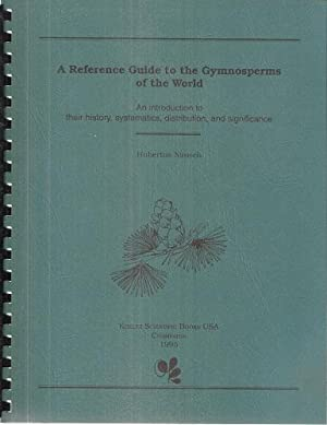 A Reference Guide to the Gymnosperms of the World - an introduction to their history, systematics...