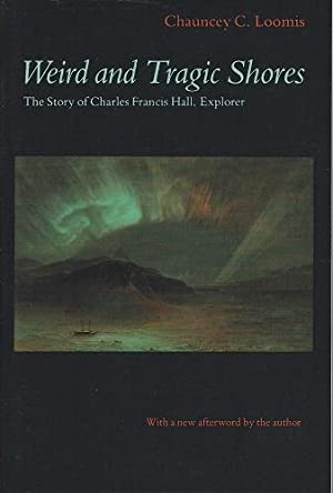 Weird and Tragic Shores - the story of Charles Francis Hall, explorer