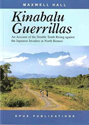 Kinabalu Guerrillas - an account of the: HALL, Maxwell
