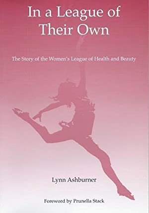 In a League of Their Own - the story of the Women's league of Health and Beauty