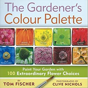 The Gardener's Colour Palette - paint your garden with 100 extraordinary flower choices