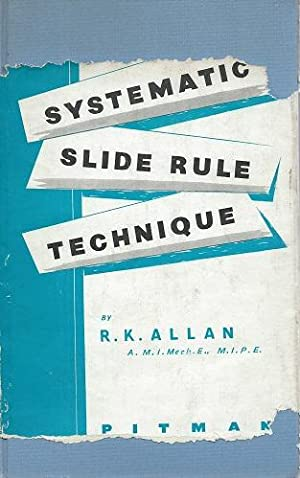 Systematic Slide Rule Technique - an analytical: Allan, R.K.