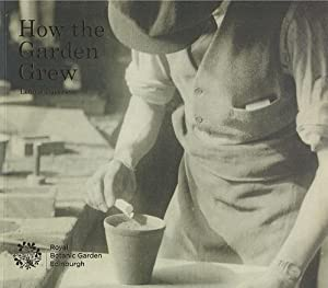 How the Garden Grew - a photographic history of horticulture at RBGE (Royal Botanic Garden, Edinb...