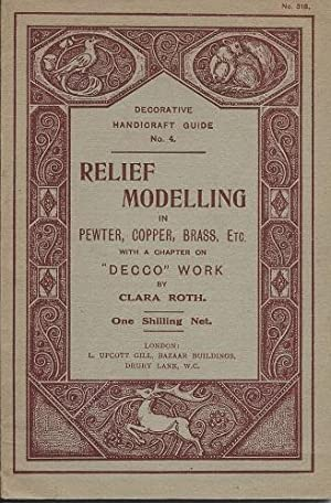 Relief Modelling in Pewter, Copper, Brass etc. A practical manual for amateurs, containing a full...