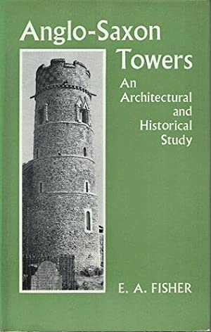 Anglo-Saxon Towers - an architectural and historical study