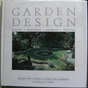 Garden Design - history, principles, elements, practice.