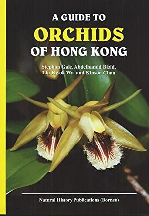 A Guide to Orchids of Hong Kong: Gale, Stephan; Bizid,