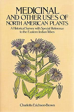 Medicinal and Other Uses of North American Plants - A Historical Survey with Special Reference to...