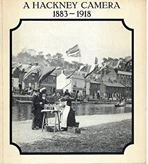 A Hackney Camera, 1883 - 1918 : a photographic portrait of Hackney during the last years of Queen...