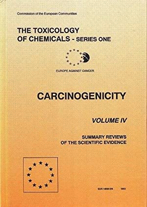 The Toxicology of Chemicals, Series One : Carcinogenicity, Volume IV - Summary Reviews of the Evi...
