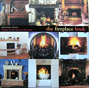 The Fireplace Book - Designs for the Heart of the Home
