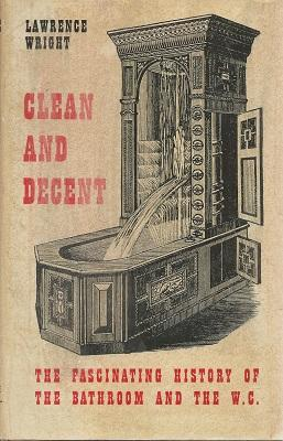 Clean and decent - the fascinating history of the bathroom and the W.C.