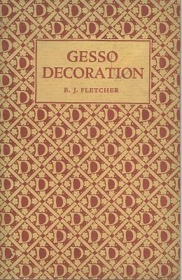 Gesso Decoration, eith examples selected from historical sources and others executed by Dryad Han...