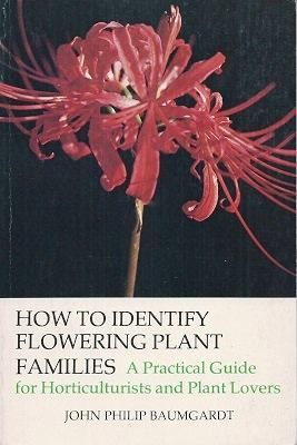 How to Identify Flowering Plant Families, A: Baumgardt, John Philip