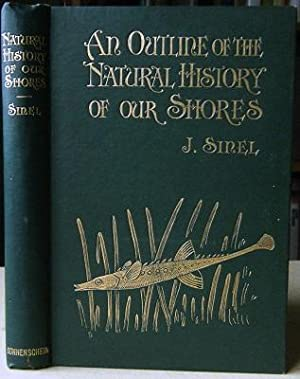 An Outline of the Natural History of our Shores - with chapters on collecting and preserving mari...