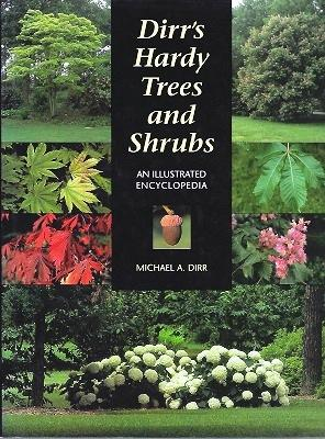 Dirr's Hardy Trees and Shrubs - an illustrated encyclopaedia