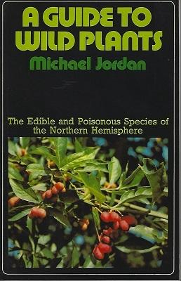 A Guide to Wild Plants - the edible and poisonous plants of the Northern hemisphere