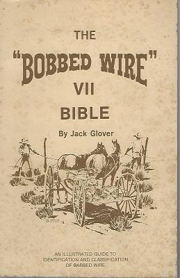 The Bobbed Wire Bible VII - an illustrated guide to identification and classification of barbed wire