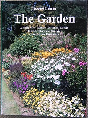 The Garden - a World View : History, evolution, design, practice, plants and planting, furniture ...